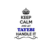 Keep Calm and Let TAYEBI Handle it Photographic Print