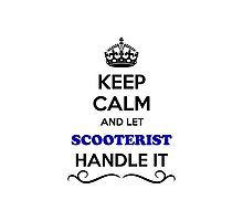 Keep Calm and Let SCOOTERIST Handle it Photographic Print