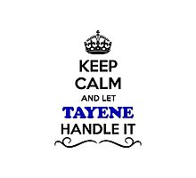 Keep Calm and Let TAYENE Handle it Photographic Print