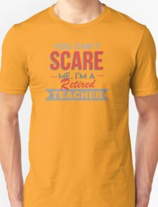 You Can't Scare Me I'm A Retired Teacher - Funny Tshirt T-Shirt