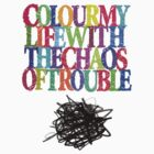 Colour My Life With The Chaos Of Trouble by Marcal C. J.