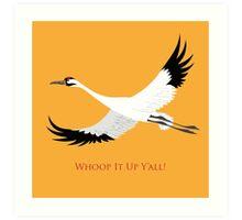 Whooping Crane - Whoop It Up Y'All Art Print