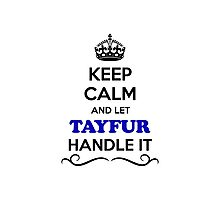 Keep Calm and Let TAYFUR Handle it Photographic Print