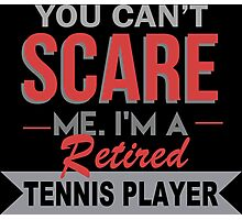 You Can't Scare Me I'm A Retired Tennis Player - Funny Tshirt Photographic Print