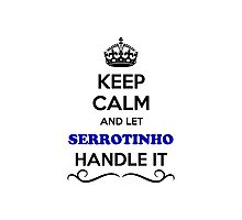 Keep Calm and Let SERROTINHO Handle it Photographic Print