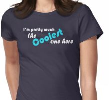 I'm pretty much the coolest one here Womens Fitted T-Shirt