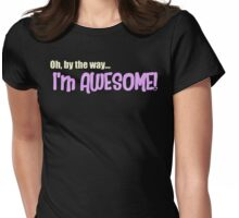 Oh by the way...I'm AWESOME! Womens Fitted T-Shirt