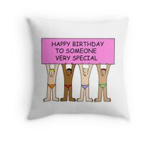 Gay Birthday men in underpants Happy Birthday to someone special. Throw Pillow