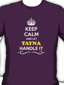 Keep Calm and Let TAYNA Handle it T-Shirt