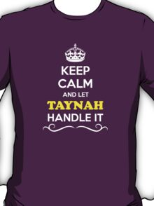 Keep Calm and Let TAYNAH Handle it T-Shirt