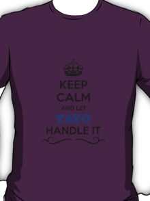Keep Calm and Let TAYO Handle it T-Shirt