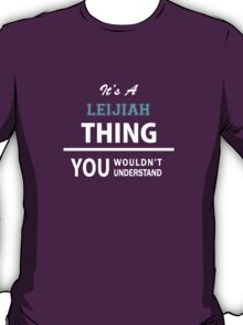 Its a LEIJIAH thing, you wouldn't understand T-Shirt