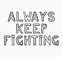 Always Keep Fighting by flowerxxstyles