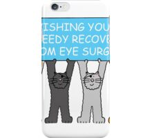 Speedy recovery from eye surgery with cats. iPhone Case/Skin
