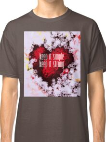 keep it simple keep it strong Classic T-Shirt