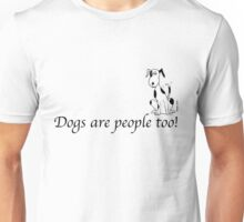 Deefa dog - Dogs are people too! Unisex T-Shirt