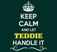 Keep Calm and Let TEDDIE Handle it by gregwelch