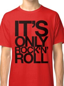 IT'S ONLY ROCK 'N' ROLL Classic T-Shirt