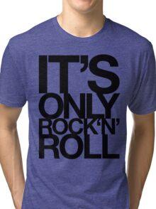 IT'S ONLY ROCK 'N' ROLL Tri-blend T-Shirt