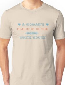 A Woman's Place is in the Home.. White House Unisex T-Shirt
