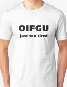 OIFGU Just Too Tired T-Shirt