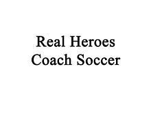 Real Heroes Coach Soccer  by supernova23