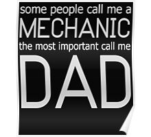 SOME PEOPLE CALL ME A MECHANIC THE MOST IMPORTANT CALL ME DAD Poster