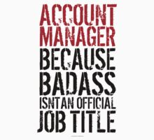 Account Manager because Badass Isn't an Official Job Title by Albany Retro