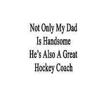 Not Only My Dad Is Handsome He's Also A Great Hockey Coach  by supernova23