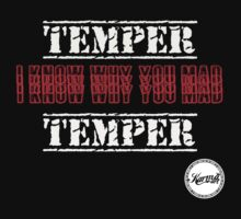 temper temper - i know why u mad by KARMA TEES  karma view photography