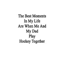 The Best Moments In My Life Are When Me And My Dad Play Hockey Together  by supernova23