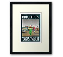 Brighton - You'll Never Be Cool Enough Framed Print