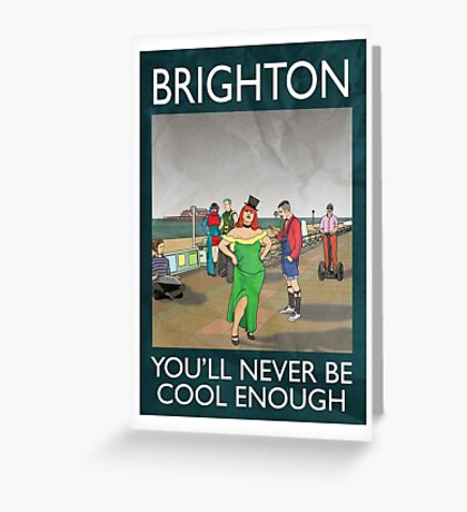 Brighton - You'll Never Be Cool Enough Greeting Card