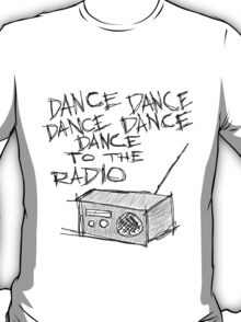 Dance to the radio T-Shirt