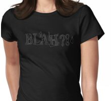 Blah?! Womens Fitted T-Shirt
