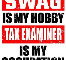 SWAG IS MY HOBBY TAX EXAMINER IS MY OCCUPATION by birthdaytees