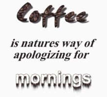 Coffee is nature's apology by Sherrianne Talon