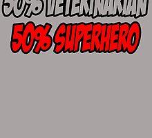 50% VETERINARIAN 50% SUPERHERO by fancytees