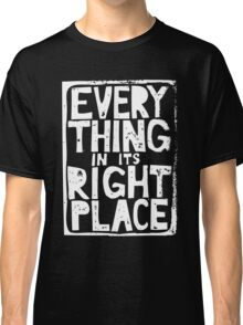 Everything in Its Right Place - Radiohead Classic T-Shirt