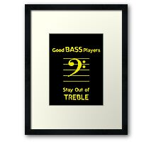 Good Bass Players Stay Out of Treble Framed Print