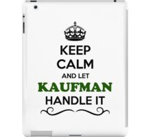 Keep Calm and Let KAUFMAN Handle it iPad Case/Skin
