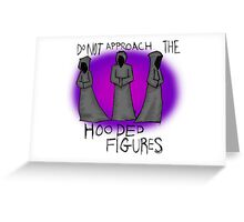 Do Not Approach the Hooded Figures Greeting Card