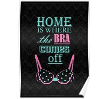 Home Is Where The Bra Comes Off Quote Lingerie   Poster