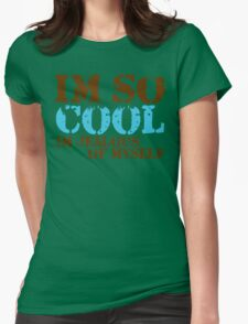Im so cool...Im jealous of myself Womens Fitted T-Shirt