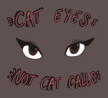 CAT EYES NOT CAT CALLS by kristenhinzee