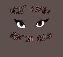 CAT EYES NOT CAT CALLS Unisex T-Shirt