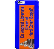 Do Android Librarians Dream of Hard Cover Books? iPhone Case/Skin