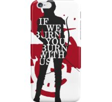 If We Burn You Burn With Us Hunger Games iPhone Case/Skin