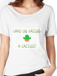 Odds on eating a cactus? Women's Relaxed Fit T-Shirt