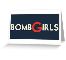 bomb girls! Greeting Card